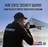 Hire Static Security Guards from VIP 360 to Protect your Offices & Building