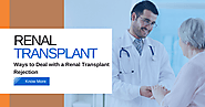 Ways to Deal with a Renal Transplant Rejection
