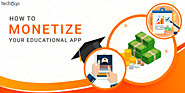 HOW TO MONETIZE YOUR EDUCATIONAL APP | Techugo