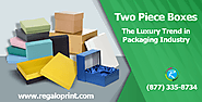 Two Piece Boxes – The Luxury Trend in Packaging Industry – Print Packaging Boxes