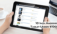 Best 10 Inch Android Tablet Under $100