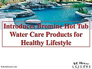 Introduces Bromine Hot Tub Water Care Products for Healthy Lifestyle | BCHL