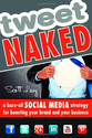Tweet Naked: A Bare-All Social Media Strategy for Boosting Your Brand and Your Business: Scott Levy: 9781599185156: A...