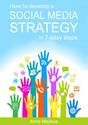 Amazon.com: How To Develop A Social Media Strategy In 7 Easy Steps eBook: Anne Maybus, Michelle Tupy: Kindle Store