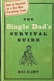 The Single Dad's Survival Guide: How to Succeed as a One-Man Parenting Team