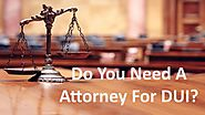 Do You Need A Attorney For DUI? by Best DUI Lawyer - issuu