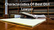 Characteristics of Best DUI Lawyer by Best DUI Lawyer - issuu