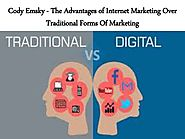 Cody emsky the advantages of internet marketing over traditional forms of marketing