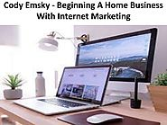 Cody Emsky - Beginning A Home Business With Internet Marketing