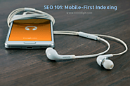 SEO 101: Mobile First Indexing!