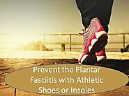 Prevent the Plantar Fasciitis With Athletic Shoes or Insoles