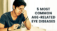 5 Most Common Age-related Eye Diseases