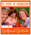 12 Days of Friendship | Girlfriend Gratitude, Focus on Positive, Thankful | The New Girlfriendology | Be a Better Fri...