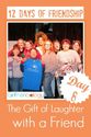 Day 8 of 12 Days of Friendship - The Gift of Laughter with a Friend, spend time together | The New Girlfriendology | ...