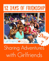 Day 7 in 12 Days of Friendship - Sharing Adventures Together, Girlfriend Travel | The New Girlfriendology | Be a Bett...