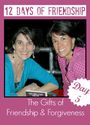 Day 5 of 12 Days of Friendship - The Gifts of Friendship & Forgiveness | The New Girlfriendology | Be a Better Friend...