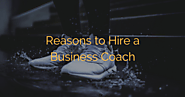 Reasons to Hire a Business Coach