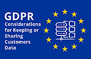 GDPR and Considerations for Keeping or Sharing Customer Data: Know Everything