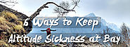 6 Ways You Can Keep Altitude Sickness At Bay - Trekking Tip | Insane Traveller
