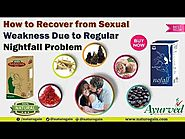 How to Recover from Sexual Weakness Due to Regular Nightfall Problem