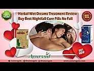 Herbal Wet Dreams Treatment Review - Buy Best Nightfall Cure Pills No Fall