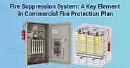 Fire Suppression System: A Key Element in Commercial Fire Protection Plan
