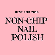 Best Non Chip Nail Polish - The Top 5 (Reviewed July 2018)