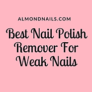 Best Nail Polish Remover For Weak Nails - (Reviewed August 2018)