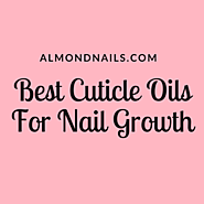 Best Cuticle Oil For Nail Growth - (Reviewed August 2018)