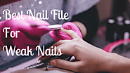 Best Nail File For Weak Nails - 2018 Buyers Guide