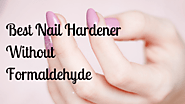 Best Nail Hardener Without Formaldehyde - For Unbelievable Results...