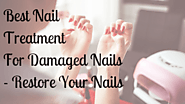 Best Nail Treatment For Damaged Nails - Restore Your Nails