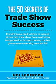 The 50 Secrets of Trade Show Success: Everything you need to know to succeed at your next trade show, from maximizing...