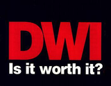 DWI: Is It Worth It?
