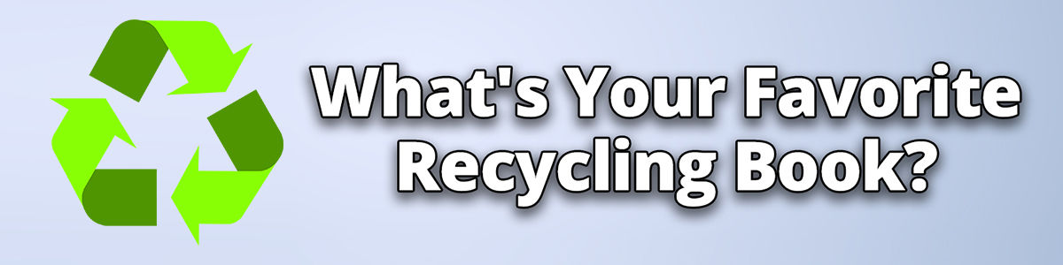 Headline for What's Your Favorite Recycling Book? Vote Today!
