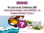 Dr. Steven R. Goldstein MD: Natural Remedies And SERMS - Is Natural Better? Part 2