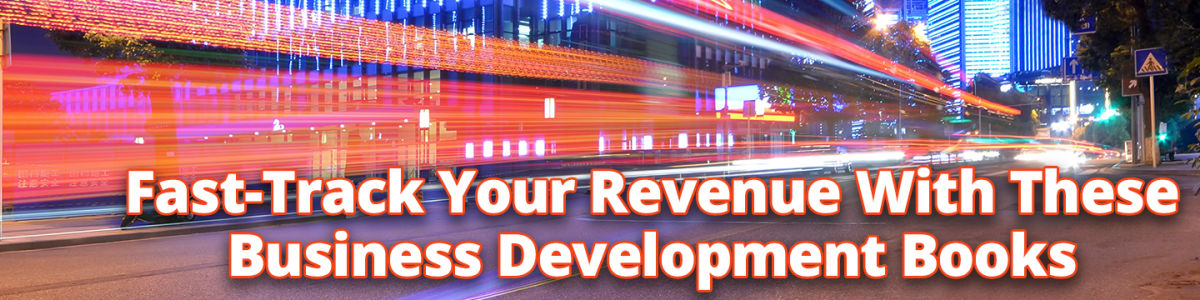 Headline for Fast-Track Your Revenue With These Business Development Books