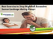 Best Exercise to Stop Nightfall, Excessive Semen Leakage during Sleep?