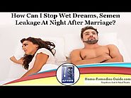 How Can I Stop Wet Dreams, Semen Leakage at Night after Marriage?