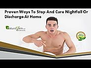 Proven Ways to Stop and Cure Nightfall or Discharge at Home