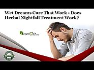 Wet Dreams Cure that Work - Does Herbal Nightfall Treatment Work?