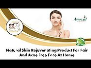Natural Skin Rejuvenating Product for Fair and Acne Free Face at Home