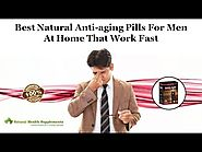 Best Natural Anti-Aging Pills for Men at Home that Work Fast