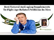 Best Natural Anti-Aging Supplements to Fight Age Related Problems in Men