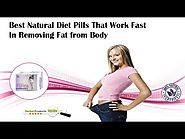 Best Natural Diet Pills that Work Fast in Removing Fat from Body