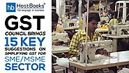 GST Council brings 15 key suggestions on simplifying GST for SME/MSME sector - HostBooks