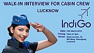Walk - in Interview for Cabin Crew (Lucknow),Other event in Lucknow | Eventshelf