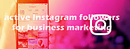 How to attain active Instagram followers for business marketing? - Buy Instagram Followers