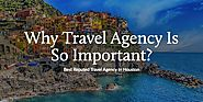 Why Travel Agency Is So Important?