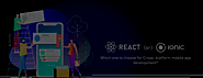 React or Ionic – Which one for Cross-platform mobile app development?